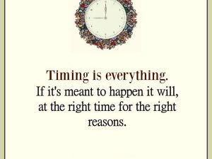 Timing is everything