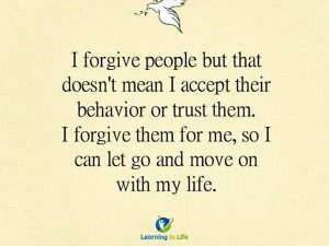I forgive people… but…