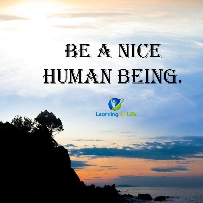 Photo of Be A Nice Human Being