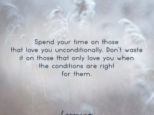 Spend Your Time on those that love you…