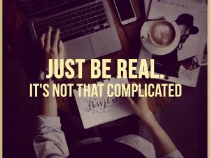 Just be real.