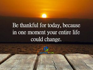 Be Thankful for today..