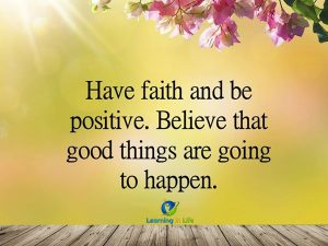 Have faith and be positive.