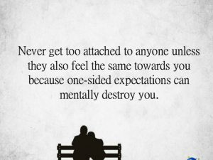 Never get too attached