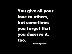 You give all your love to others…
