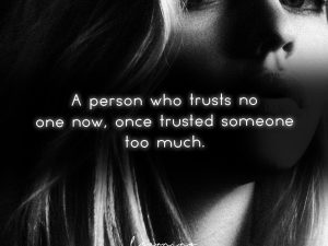 A person who trusts no one now…