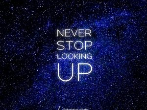 Never stop looking up.
