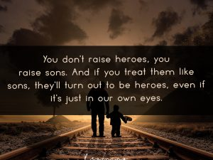 You don't raise heroes, you raise sons…
