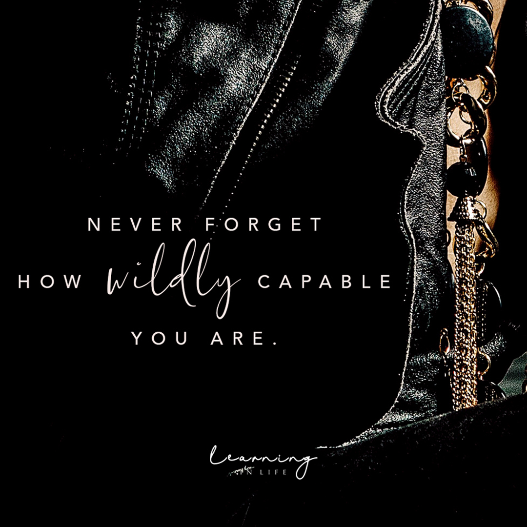 Photo of Never forget how wildly capable you are.