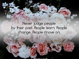 Never judge people by their past…