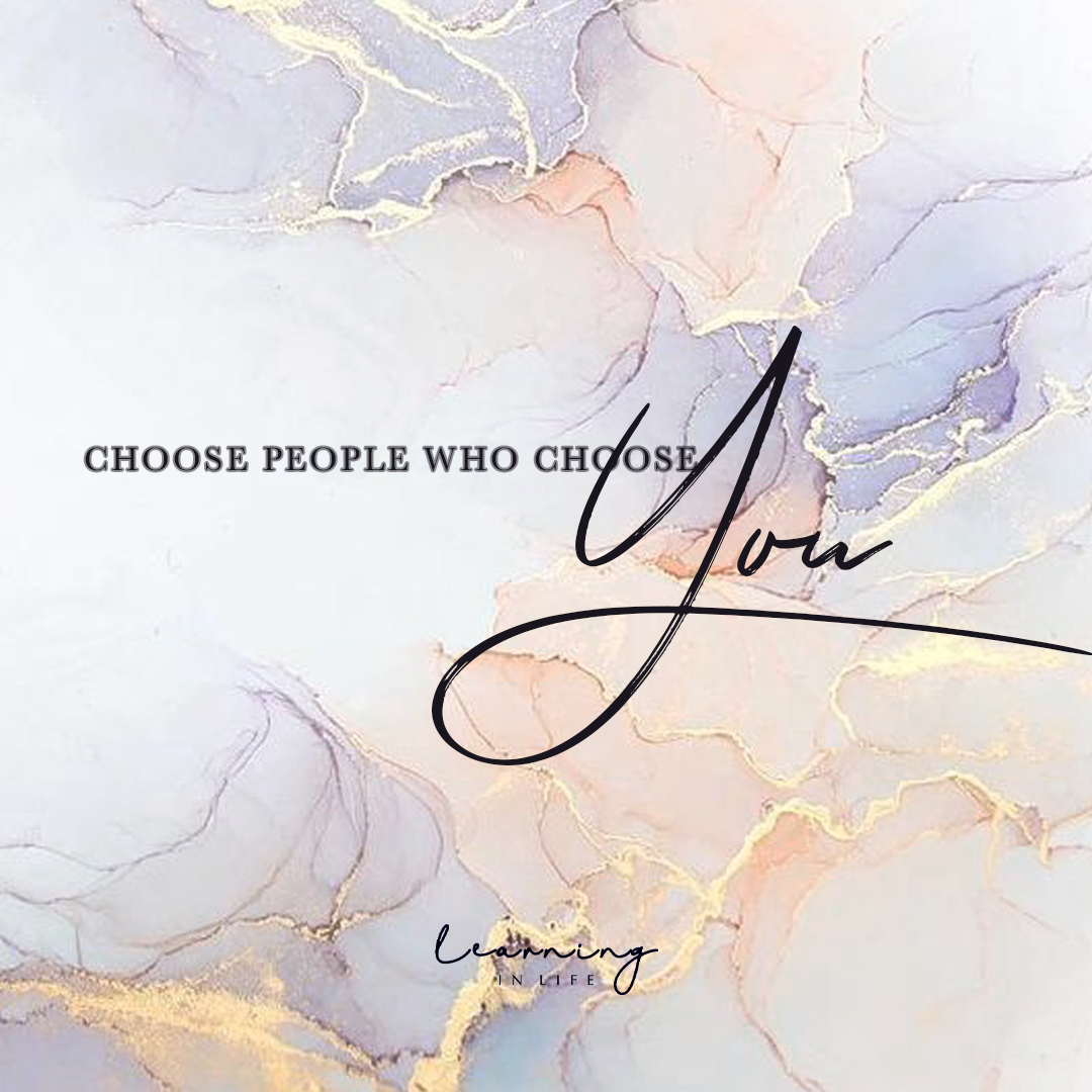 Photo of Choose people who choose you.
