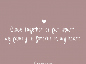 …my family is forever in my heart.