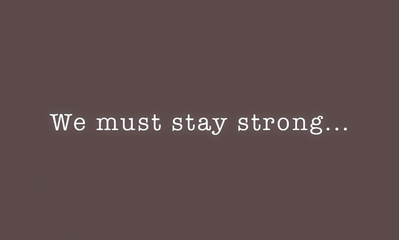 Photo of … stay strong.
