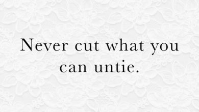Photo of Never cut what you can't untie.