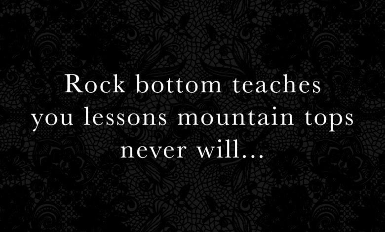 Photo of Rock bottom teaches you…