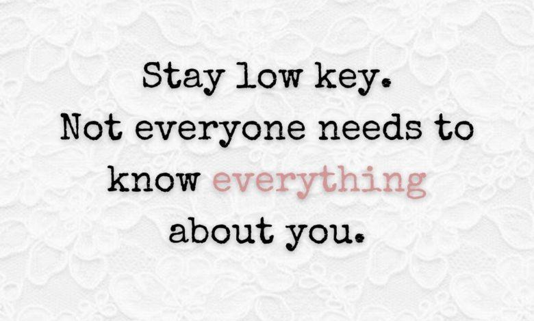 Photo of Stay low key.