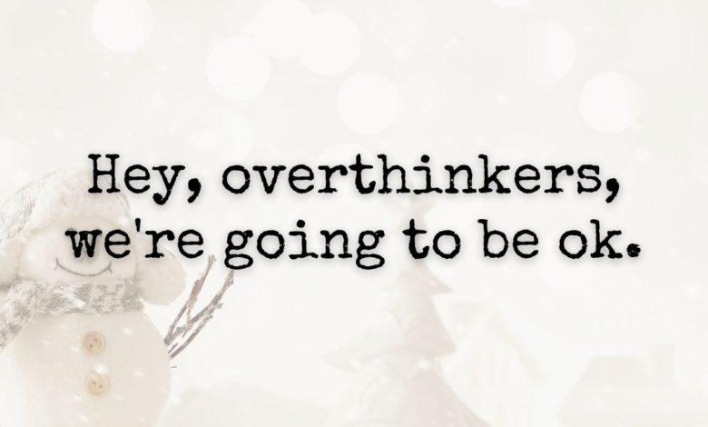 Photo of Hey, overthinkers…